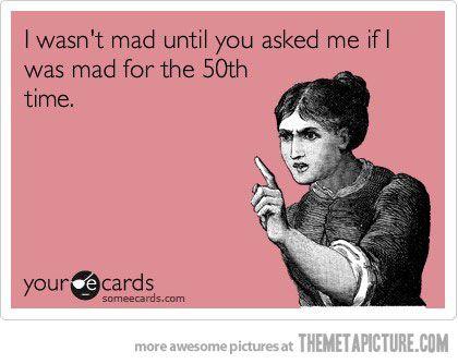 I wasn't mad…