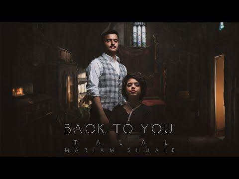 طلال سام ومريم شعيب Back To You Youtube My Love Song Yours Lyrics Love Songs