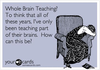 Whole Brain Teaching? To think that all of these years, I've only been teaching part of their brains. How can this be?