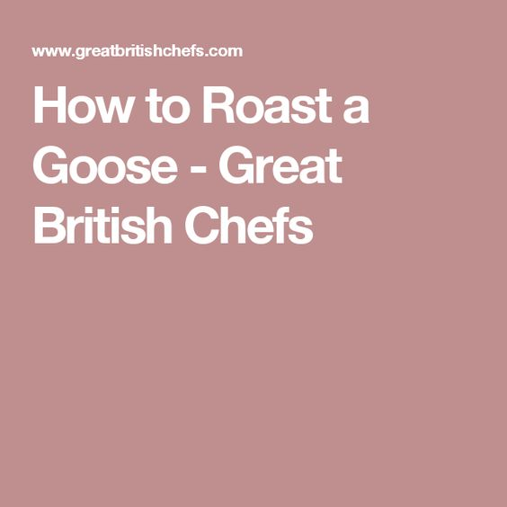 How to Roast a Goose - Great British Chefs
