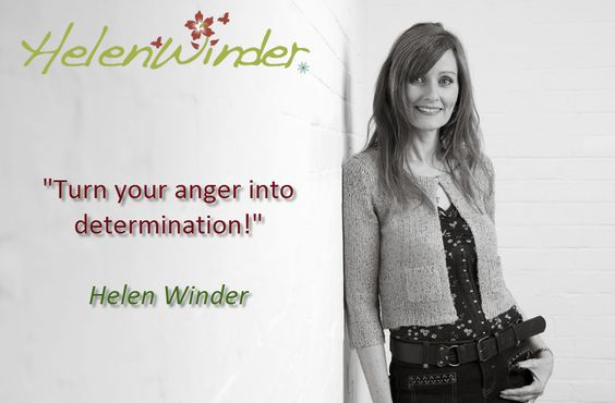 Turn your anger ...   Quote by Helen Winder  http://www.helenwinder.co.uk/