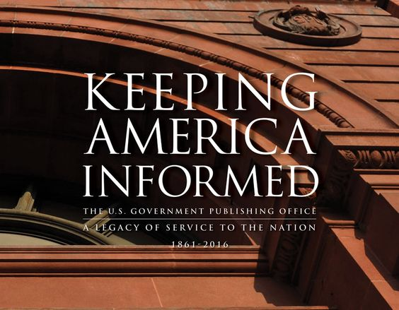 "GPO releases an updated edition of its history book ""Keeping America Informed / The U.S. Government Publishing Office / A Legacy of Service to the Nation."" https://www.gpo.gov/newsroom-media/presspage/16presspage18.htm"