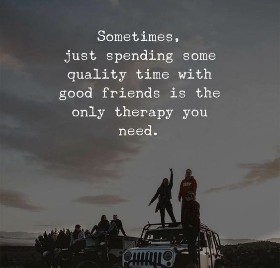 A great life quote. Sometimes you need to just spend some quality time with a friend and you'll feel so much better. #quotes #life #love #beauty #facts #motivation #inspiration #happy #photography #jeep #sunset #sky