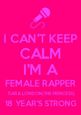 I CAN'T KEEP CALM I'M A FEMALE RAPPER TIARA LONDON(THE PRINCESS) 18 YEAR'S STRONG