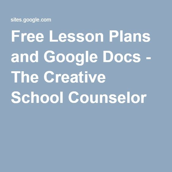Free Lesson Plans and Google Docs - The Creative School Counselor