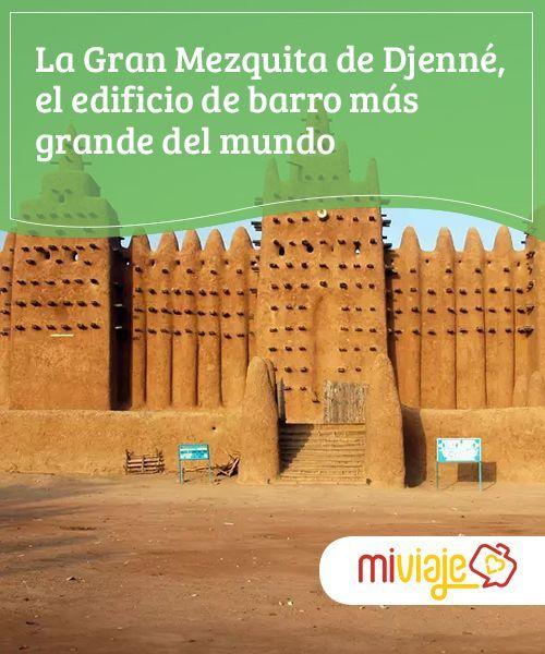 La Gran Mezquita De Djenné El Edificio De Barro Más Grande Del Mundo Mi Viaje Places To Visit Mali Places