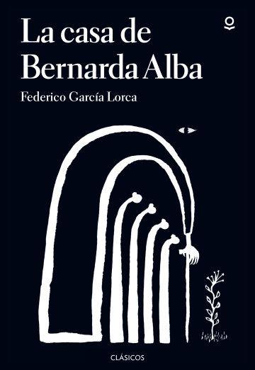 Libro La Casa De Bernarda Alba Autor Federico García Lorca Editorial Loqueleo Una De Las Grandes Obr Federico Garcia Lorca García Lorca Federico Garcia