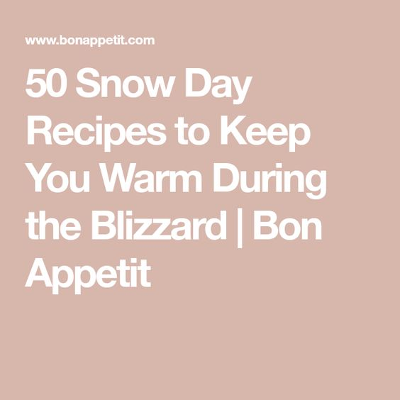 50 Snow Day Recipes to Keep You Warm During the Blizzard