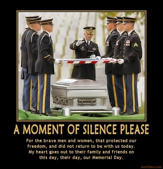 Memorial Day ~ A moment of silence please. For the brave men and women, that protected our freedom, and did not return to be with us today. My heart goes out to their family and friends on this day, their day, our Memorial Day. ~ Thank you for your sacrifice and our freedom. FREEDOM ISN'T FREE. The cost of obtaining it and keeping it, we owe to these true hero's.