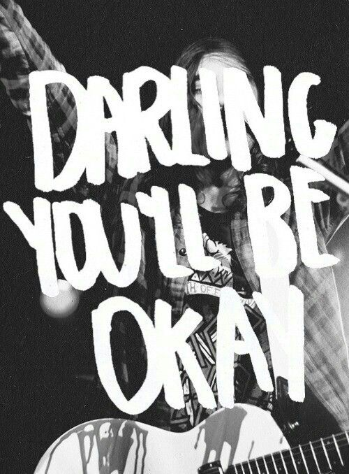 ...Darling, you'll be okay. <3 ( Hold On 'Til May // #piercetheveil )