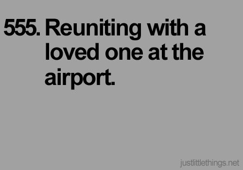 """I was lucky enough to have one of those """"movie"""" type reunions where the whole world disappeared and the only thing in the whole Newark New Jersey airport was the man I loved coming down the gang plank. One of my most treasured memories."""