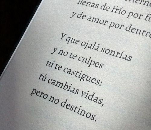 Tú cambias vidas, pero no destinos....