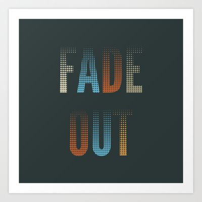 'Fade Out' Art Print by WordQuirk #poster #typography #design #Society6