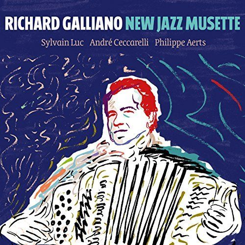 Richard Galliano - New Jazz Musette (feat. Sylvain Luc, André Ceccarelli and Philippe Aerts) (2017)