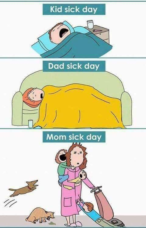 True But I Have To Also Add That My Bf Works 16 Hours A Day 5 Days A Week So If He Gets Sick He Deserves The R Motherhood Funny Mommy Humor