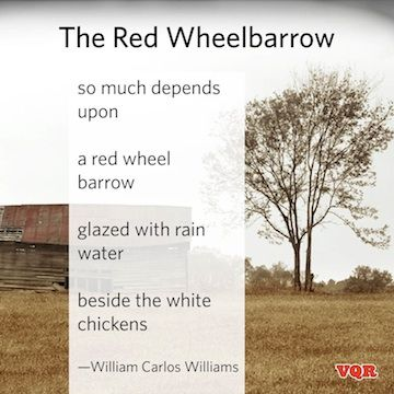 "the red wheelbarrow this poem Consider the information conveyed by the poem with only a few words from the  expression, ""glazed with rain water"" we know that this is a."