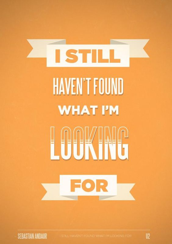 U2. always keep on searching. what a beautiful thought.