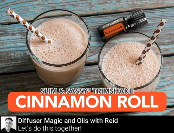 YES a HEALTHY Cinnamon Roll!  To make youll need: -8 Oz. Non Dairy Milk -5-8 Ice Cubes -2 Scoops Slim & Sassy Vanilla TrimShake -1-2 Drops Cinnamon Bark Essential Oil - Tspn. Butter Extract (or a pinch of Himalayan Salt)  Blend everything for about on