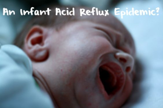 An Infant Acid Reflux Epidemic?  See post here: http://naturalwonderer.com/an-infant-acid-reflux-epidemic/