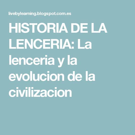 HISTORIA DE LA LENCERIA: La lenceria y la evolucion de la civilizacion