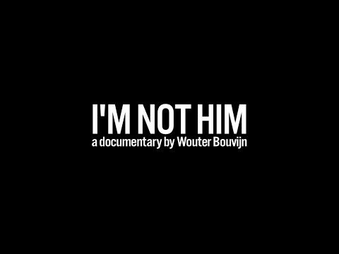 I'M NOT HIM a documentary by Wouter Bouvijn - YouTube
