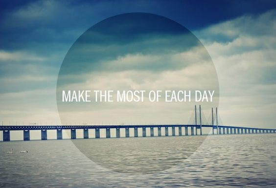 Inspiration to Make the Most of Each Day - My Life Abroad