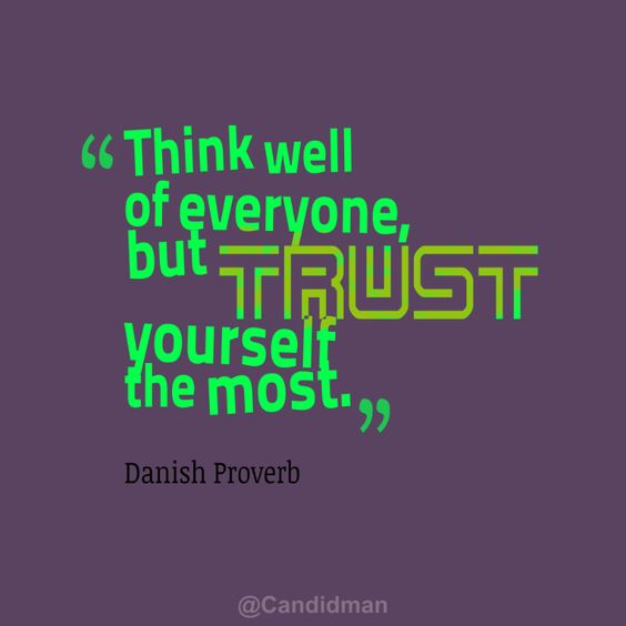 """""""Think well of everyone but trust yourself the most"""". #Quotes #Danish #Proverb via @Candidman"""