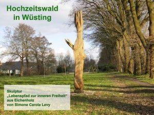 Hochzeitswald Wüsting -  Skulptur -  Lebenspfad zur inneren Freiheit aus Eichenholz von Simone Carole Levy