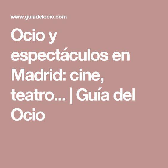 Ocio y espectáculos en Madrid: cine, teatro... | Guía del Ocio