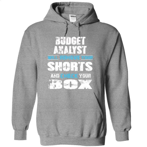 BUDGET ANALYST will remove your shorts check your box T Shirt, Hoodie, Sweatshirts - make your own shirt #tee #style