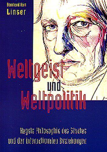 Bernhard Harl Linser (2007). Weltgeist und Weltpolitik: Hegels Philosophie des Staates und der internationalen Beziehungen. Published by Centaurus Verlag.