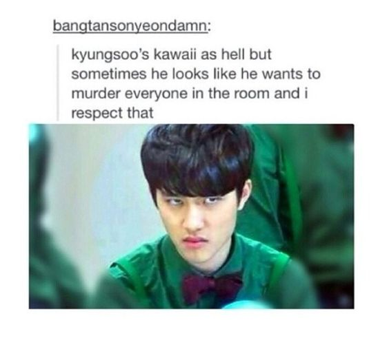 I totally respect that kyungsoo ^^ <<<< I am Kyungsoo. Kyungsoo is me. We are one. And we are meant to be.