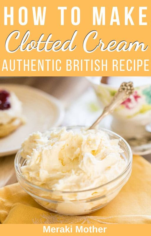 How To Make Authentic British Clotted Cream Meraki Mother Recipe Clotted Cream Recipes Recipes Clotted Cream