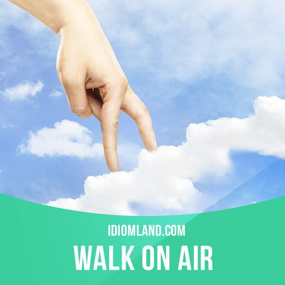 """""""Walk on air"""" means """"to be very happy"""". Example: Ann was walking on air when she…"""