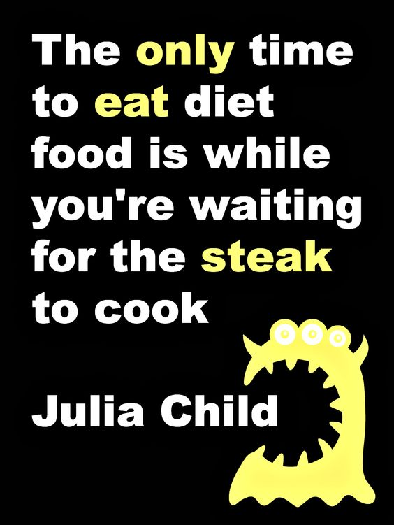 the only time to eat diet food is while you're waiting for the steak to cook #juliachild http://www.hypnocravings.com/