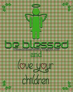 Be Blessed & Love your Children  ❄✟Blessed Mama's Heaven✟❄  http://blessedmamasheaven.blogspot.com