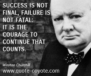 """Winston Churchill - """"Success is not final, failure is not fat..."""""""