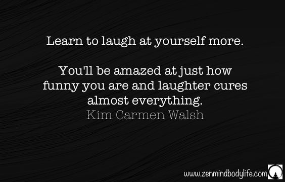 learn to laugh at yourself......