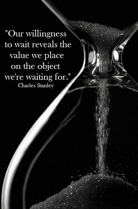 """Our willingness to wait reveals the value we place on the object we're waiting for."" ~ Charles Stanley #patience:"