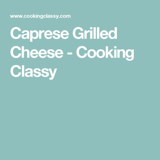 Caprese Grilled Cheese - Cooking Classy