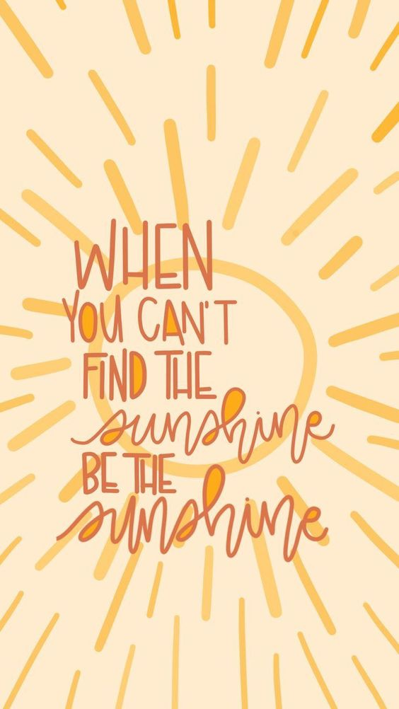 When you can't find the sunshine, be the sunshine!