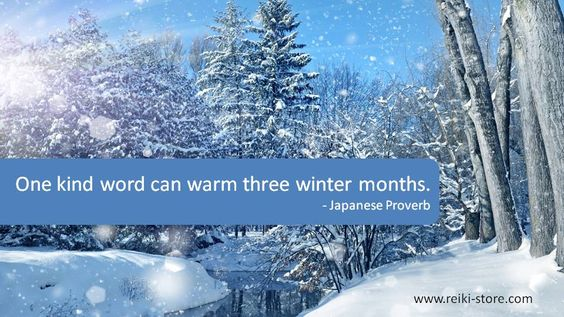 Words of Wisdom. One kind word can warm three winter months. ~ Japanese Proverb