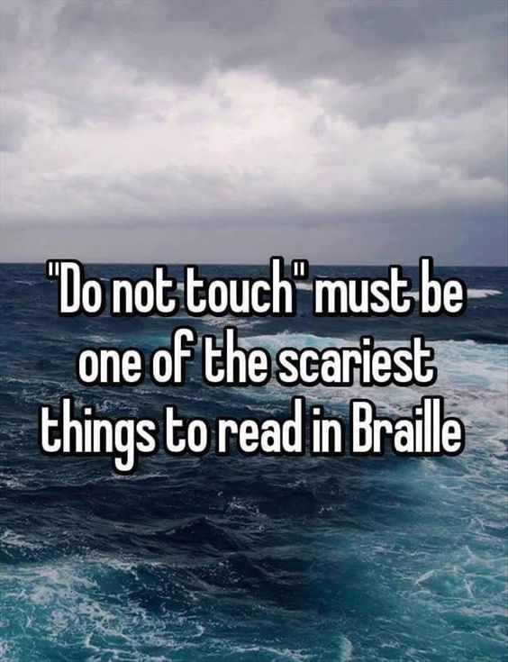 Do not touch must be one of the scariest things to read in Braille. Funny Pictures Of The Day - 38 Pics