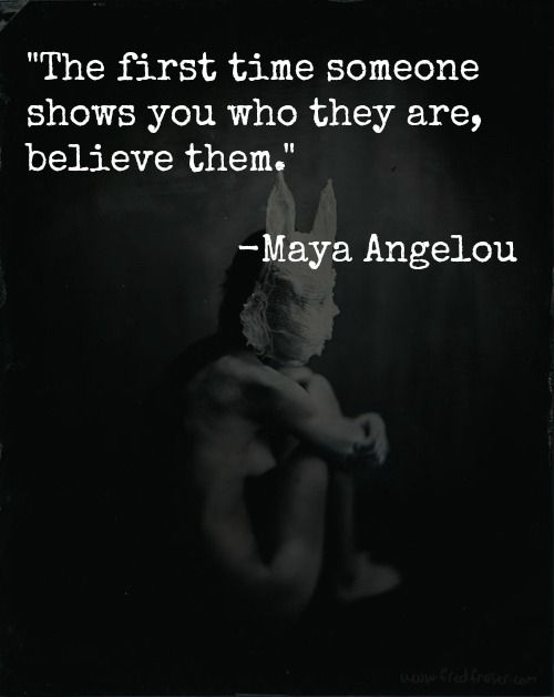 "Kết quả hình ảnh cho ""The first time someone shows you who they are, believe them."" – Maya Angelou"