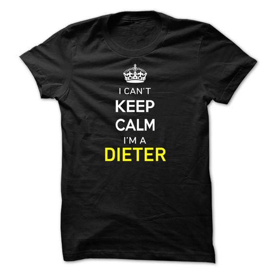 [Popular Tshirt name printing] I Cant Keep Calm Im A DIETER Good Shirt design Hoodies, Tee Shirts