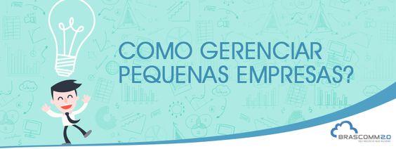 Como gerenciar pequenas empresas? #Gestão #PME #Negócios #Empreendedor #Empreendedorismo #Brascomm #ERP