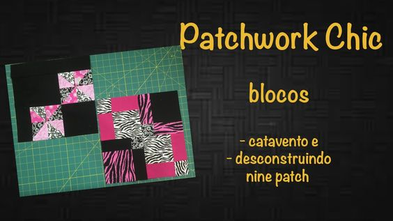#33 - Patchwork Chic (5/7) - Bloco Cata-vento e Bloco desconstruindo nin...