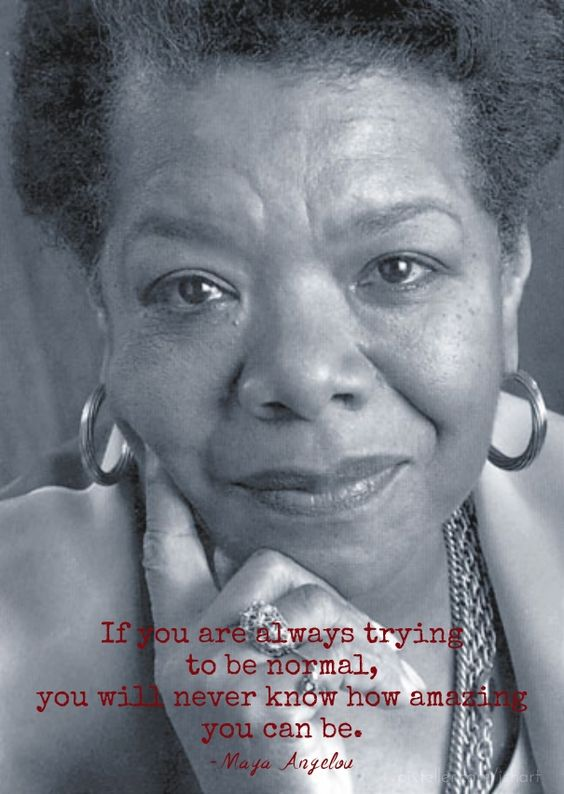 BE extraordinary. That which makes you different, makes you strong. RIP Maya Angelou.