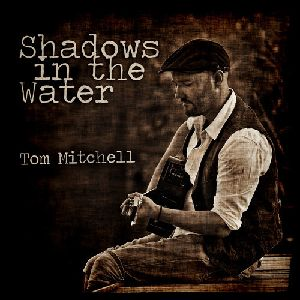 Song of the Day: Shadow In The Water - Tom Mitchell