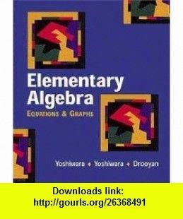 Elementary Algebra Equations and Graphs with Student Workbook (9780534377519) Kathy Yoshiwara, Bruce Yoshiwara, Irving Drooyan , ISBN-10: 0534377513  , ISBN-13: 978-0534377519 ,  , tutorials , pdf , ebook , torrent , downloads , rapidshare , filesonic , hotfile , megaupload , fileserve